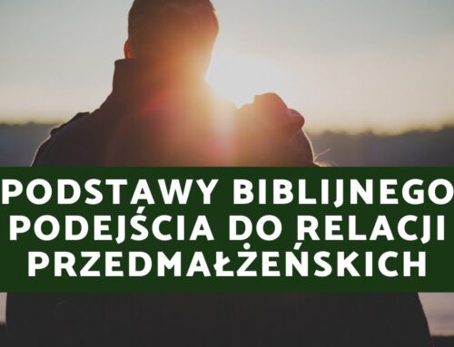 Podstawy biblijnego podejścia do relacji przedmałżeńskich – część 1